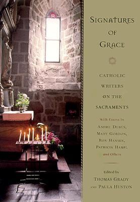 Image for Signatures of Grace: Catholic Writers on the Sacraments