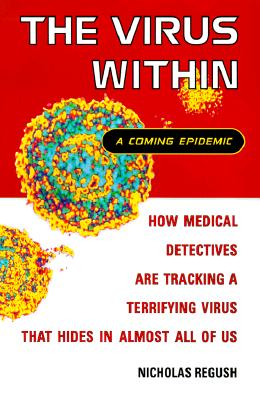 The Virus Within: A Coming Epidemic, Regush, Nicholas