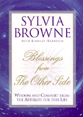 Image for Blessings From the Other Side: Wisdom and Comfort from the Afterlife for this Life