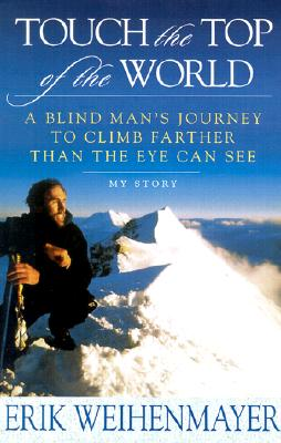 Image for Touch the Top of the World: A Blind Man's Journey to Climb Farther Than the Eye Can See