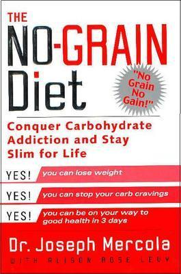 Image for The No-Grain Diet: Conquer Carbohydrate Addiction and Stay Slim for the Rest of Your Life