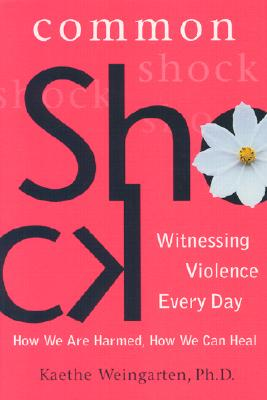 Image for Common Shock: Witnessing Violence Every Day--How We Are Harmed, How We Can Heal