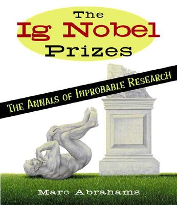 Image for The Ig Nobel Prizes: The Annals of Improbable Research