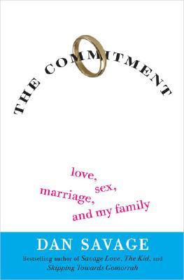 The Commitment: Love, Sex, Marriage, and My Family, Savage, Dan