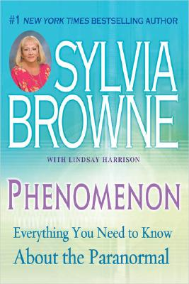 Phenomenon: Everything You Need to Know About The Paranormal, Browne, Sylvia