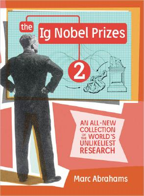 Image for IG Nobel Prizes 2 : An All-New Collection of the Worlds Unlikeliest Research