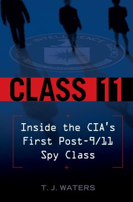 Image for Class 11: Inside the CIA's First Post-9/11 Spy Class