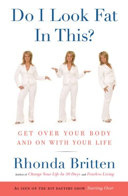 Image for Do I Look Fat in This?: Get Over Your Body and On With Your Life