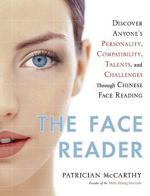Image for The Face Reader: Discover Anyone's Personality, Compatibility, Talents,  and Challenges Through Chinese Face Reading