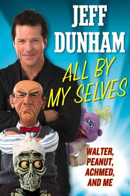 Image for All By My Selves: Walter, Peanut, Achmed, and Me