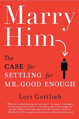 Image for MARRY HIM THE CASE FOR SETTLING FOR MR. GOOD ENOUGH