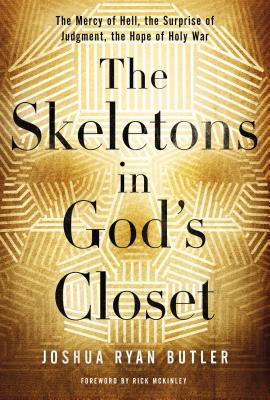 Image for The Skeletons in God's Closet: The Mercy of Hell, the Surprise of Judgment, the Hope of Holy War