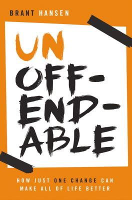 Image for Unoffendable: How Just One Change Can Make All of Life Better