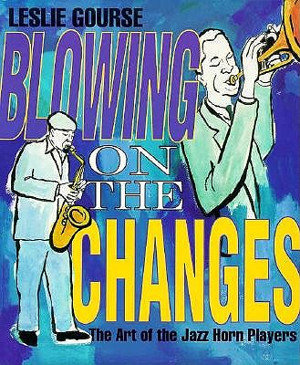 Image for Blowing on the Changes: The Art of the Jazz Horn Players (The Art of Jazz)