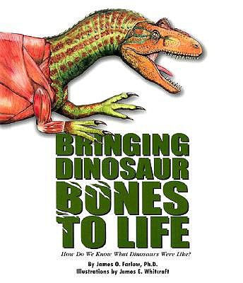 Bringing Dinosaur Bones to Life: How Do We Know What Dinosaurs Were Like (Single Title: Science), Farlow, James O.