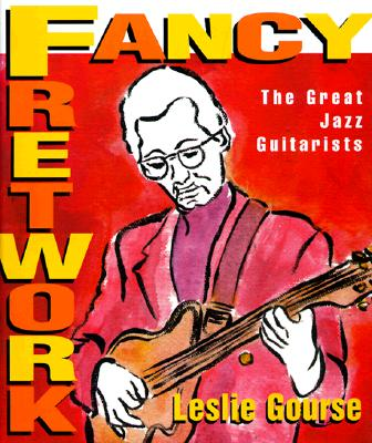 Image for Fancy Fretwork: The Great Jazz Guitarists (Art of Jazz)