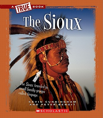 The Sioux (True Books: American Indians (Hardcover)), Cunningham, Kevin; Benoit, Peter