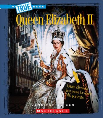 Queen Elizabeth II (True Bookbiographies), Zeiger, Jennifer