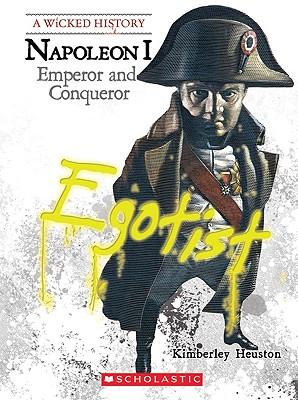Napoleon: Emperor and Conqueror (Wicked History), Kimberly Burton Heuston