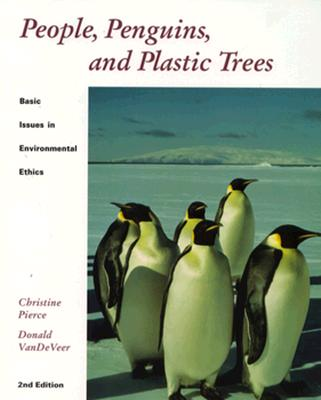 Image for People, Penguins, and Plastic Trees: Basic Issues in Environmental Ethics (2nd edition)