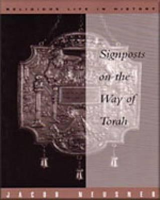 Signposts on the Way of Torah (Religious Life in History Series), Neusner, Jacob