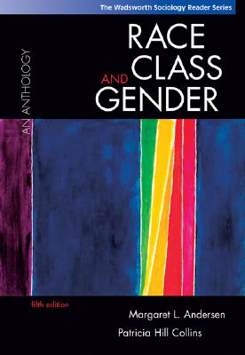 Race, Class, and Gender: An Anthology (with InfoTrac) (The Wadsworth Sociology Reader Series), Andersen, Margaret L.; Hill Collins, Patricia