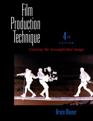 Image for Film Production Technique: Creating the Accomplished Image