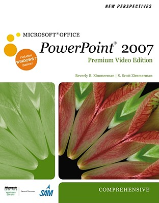 New Perspectives on Microsoft Office PowerPoint 2007, Comprehensive, Premium Video Edition (New Perspectives (Course Technology Paperback)), Beverly B. Zimmerman (Author), S. Scott Zimmerman (Author)