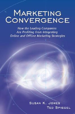 Image for Marketing Convergence: How the Leading Companies Are Profiting from Integrating Online and Offline Marketing Strategies