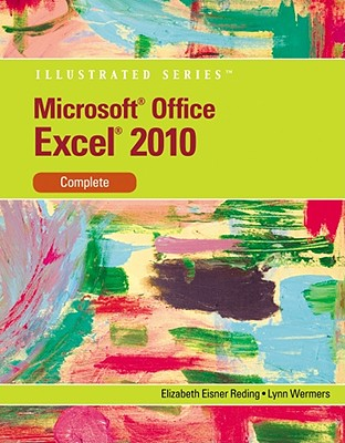 Microsoft Excel 2010: Illustrated Complete, Elizabeth Reding (Author), Lynn Wermers (Author)
