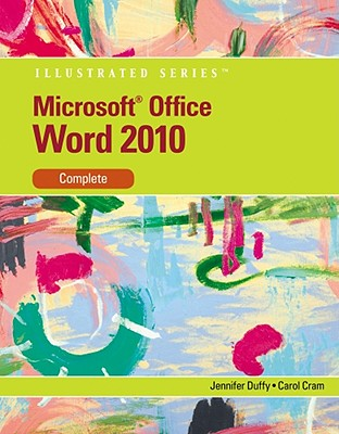 Microsoft Word 2010: Illustrated Complete, Jennifer Duffy (Author), Carol Cram (Author)