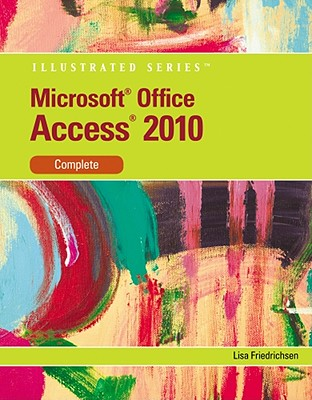 Microsoft Access 2010: Illustrated Complete (Illustrated Series: Individual Office Applications), Lisa Friedrichsen (Author)