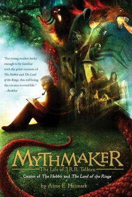Mythmaker: The Life of J.R.R. Tolkien, Creator of The Hobbit and The Lord of the Rings, Anne E. Neimark
