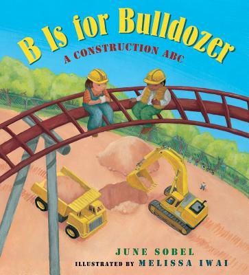 "B Is for Bulldozer Board Book: A Construction ABC, ""Sobel, June"""