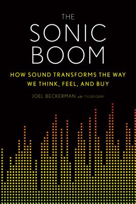 Image for The Sonic Boom: How Sound Transforms the Way We Think, Feel, and Buy