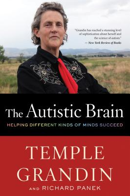"""The Autistic Brain: Helping Different Kinds of Minds Succeed, """"Grandin, Temple, Panek, Richar"""""""