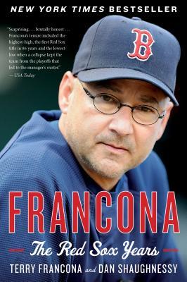 Francona: The Red Sox Years, Terry Francona, Dan Shaughnessy