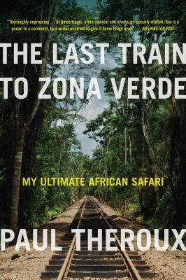 """The Last Train to Zona Verde, """"Theroux, Paul"""""""