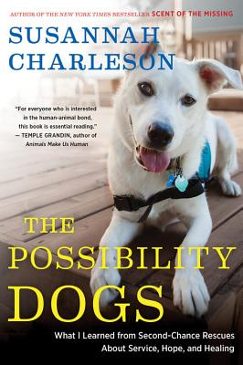 """""""The Possibility Dogs: What I Learned from Second-Chance Rescues About Service, Hope, and Healing"""", """"Charleson, Susannah"""""""