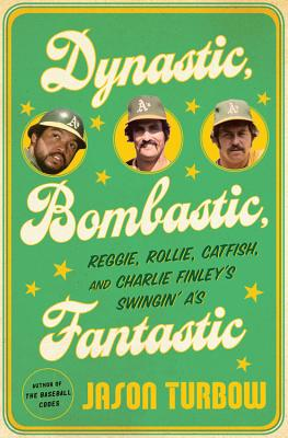 Image for Dynastic, Bombastic, Fantastic: Reggie, Rollie, Catfish, and Charlie Finley's Swingin' A's