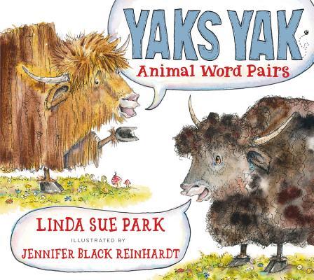 Yaks Yak: Animal Word Pairs, Park, Linda Sue