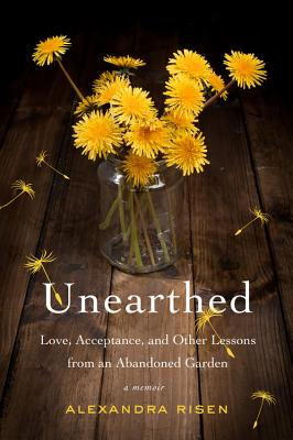 Image for Unearthed: How an Abandoned Garden Taught Me to Accept and Love My Parents