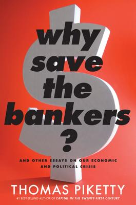 Image for Why Save the Bankers?: And Other Essays on Our Economic and Political Crisis