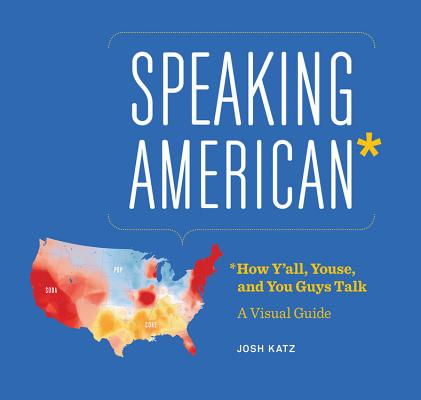 Image for Speaking American: How Y'all, Youse , and You Guys Talk: A Visual Guide