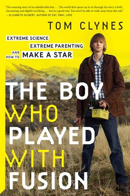 Image for Boy Who Played with Fusion: Extreme Science, Extreme Parenting, and How to Make