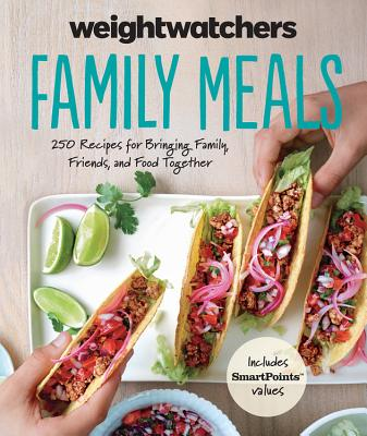 Image for Weight Watchers Family Meals: 250 Recipes for Bringing Family, Friends, and Food Together (Weight Watchers Lifestyle)