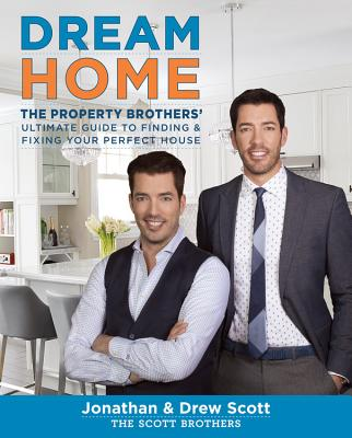 Image for Dream Home: The Property Brothers' Ultimate Guide to Finding & Fixing Your Perfect House