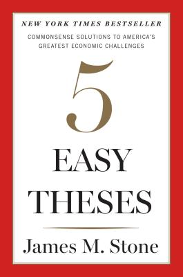Image for Five Easy Theses: Commonsense Solutions to Americas Greatest Economic Challenges