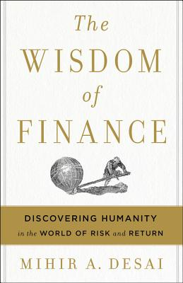 Image for Wisdom of Finance: Discovering Humanity in the World of Risk and Return