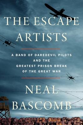 Image for The Escape Artists: A Band of Daredevil Pilots and the Greatest Prison Break of the Great War